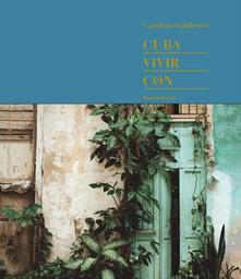 Camfeed.it Cuba. Vivir con. Ediz. limitata. Ediz. inglese e spagnola Image