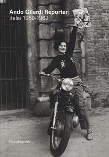 Tegliowinterrun.it Ando Gilardi reporter. Italia 1950-1962. Catalogo della mostra (Torino, 15 marzo-16 giugno 2019). Ediz. italiana e inglese Image