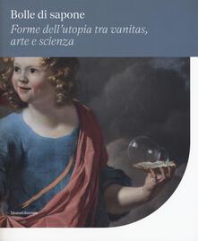 Voluntariadobaleares2014.es Bolle di sapone. Forme utopia tra vanitas, arte e scienza. Catalogo della mostra (Perugia, 16 marzo-9 giugno 2019). Ediz. a colori Image