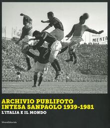 Mercatinidinataletorino.it Archivio Publifoto Intesa San Paolo 1939-1981. L'Italia e il mondo. Ediz. illustrata Image