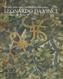 Osteriacasadimare.it Leonardo da Vinci. La sala delle Asse del Castello Sforzesco. Sotto l'Ombra del Moro. Ediz. a colori Image