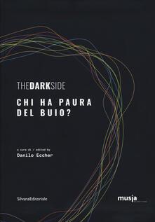 The dark side. Chi ha paura del buio? Catalogo della mostra (Roma, 8 ottobre-7 novembre 2019). Ediz. italiana e inglese.pdf