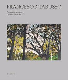 Francesco Tabusso. Catalogo ragionato. Dipinti 1946-2011. Ediz. illustrata.pdf