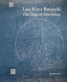 Lascalashepard.it Lisa Mara Batacchi. The time of discretion. Ediz. illustrata Image
