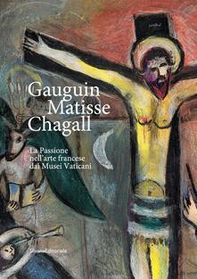 Gauguin, Matisse, Chagall. La Passione nellarte francese dai Musei Vaticani. Catalogo della mostra (Milano, 21 febbraio-17 maggio 2020). Ediz. illustrata.pdf