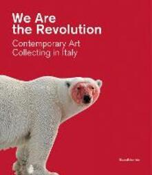 We are the revolution contemporary art collecting in Italy. Catalogo della mostra (Piacenza, 1 febbraio-24 maggio 2020).pdf