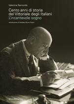 Cento anni di storia del Vittoriale degli Italiani. L'incantevole sogno