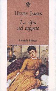 Foto Cover di La cifra nel tappeto, Libro di Henry James, edito da Passigli