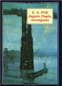 Auguste Dupin, investigatore. Tre racconti gialli