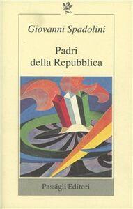 Foto Cover di Padri della Repubblica, Libro di Giovanni Spadolini, edito da Passigli