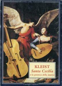 Libro Santa Cecilia e la potenza della musica Heinrich von Kleist
