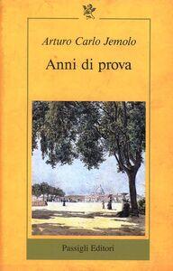 Foto Cover di Anni di prova, Libro di Arturo C. Jemolo, edito da Passigli