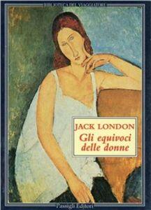 Libro Gli equivoci delle donne Jack London