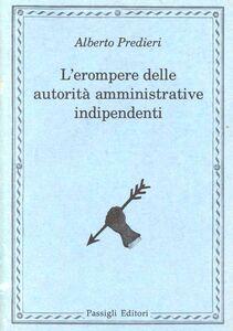Foto Cover di L' erompere delle autorità amministrative indipendenti, Libro di Alberto Predieri, edito da Passigli