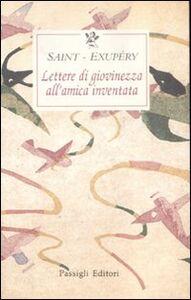 Libro Lettere di giovinezza all'amica inventata Antoine de Saint-Exupéry