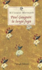 Libro Paul Gauguin: la lunga fuga Manuel Vázquez Montalbán