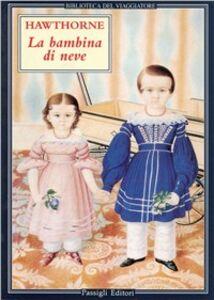 Foto Cover di La bambina di neve, Libro di Nathaniel Hawthorne, edito da Passigli