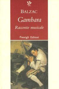 Foto Cover di Gambara. Racconto musicale, Libro di Honoré de Balzac, edito da Passigli