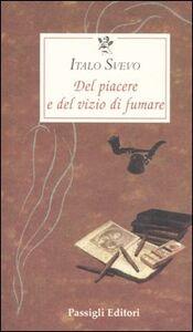 Libro Del piacere e del vizio di fumare Italo Svevo