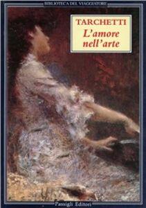 Foto Cover di L' amore nell'arte. Racconti musicali, Libro di Igino Ugo Tarchetti, edito da Passigli