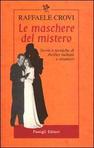 Libro Le maschere del mistero. Storie e tecniche di thriller italiani e stranieri Raffaele Crovi