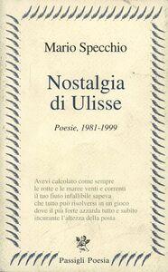Foto Cover di Nostalgia di Ulisse. Poesie (1981-1999), Libro di Mario Specchio, edito da Passigli