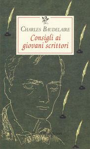 Foto Cover di Consigli ai giovani scrittori, Libro di Charles Baudelaire, edito da Passigli