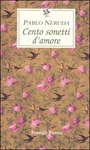 CENTO SONETTI D'AMORE. TESTO SPAGNOLO A FRONTE di Pablo Neruda