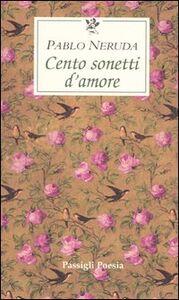 Libro Cento sonetti d'amore. Testo spagnolo a fronte Pablo Neruda