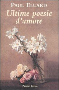 Libro Ultime poesie d'amore. Testo francese a fronte Paul Éluard