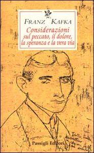 Foto Cover di Considerazioni sul peccato, il dolore, la speranza e la vera via. Testo tedesco a fronte, Libro di Franz Kafka, edito da Passigli