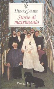 Foto Cover di Storie di matrimonio, Libro di Henry James, edito da Passigli
