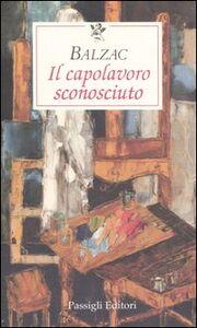 Foto Cover di Il capolavoro sconosciuto, Libro di Honoré de Balzac, edito da Passigli