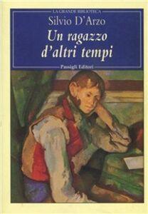 Foto Cover di Un ragazzo d'altri tempi, Libro di Silvio D'Arzo, edito da Passigli