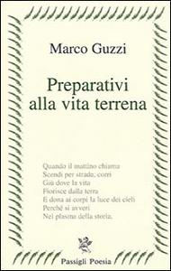 Libro Preparativi alla vita terrena Marco Guzzi
