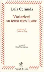 Foto Cover di Variazioni su tema messicano, Libro di Luis Cernuda, edito da Passigli