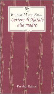 Libro Lettere di Natale alla madre. 1900-1925 Rainer Maria Rilke