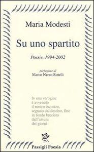 Foto Cover di Su uno spartito. Poesie, 1994-2002, Libro di Maria Modesti, edito da Passigli