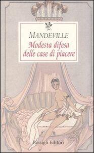 Libro Modesta difesa delle case di piacere Bernard Mandeville