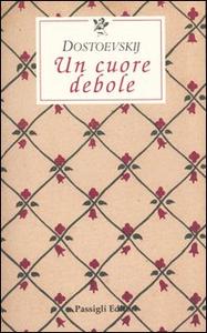 Libro Un cuore debole Fëdor Dostoevskij