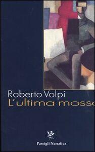 Foto Cover di L' ultima mossa, Libro di Roberto Volpi, edito da Passigli