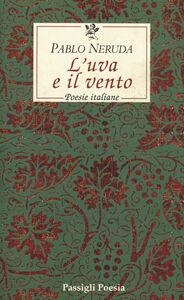 Foto Cover di L' uva e il vento. Poesie italiane. Testo spagnolo a fronte, Libro di Pablo Neruda, edito da Passigli