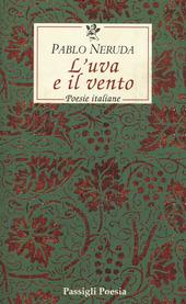 L' uva e il vento. Poesie italiane. Testo spagnolo a fronte