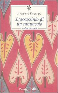 Libro L' assassinio di un ranuncolo e altri racconti Alfred Döblin
