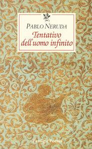 Libro Tentativo dell'uomo infinito. Testo spagnolo a fronte Pablo Neruda
