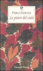 Libro Le pietre del cielo. Testo spagnolo a fronte Pablo Neruda