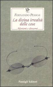 Libro La divina irrealtà delle cose. Aforismi e dintorni. Testo portoghese a fronte Fernando Pessoa