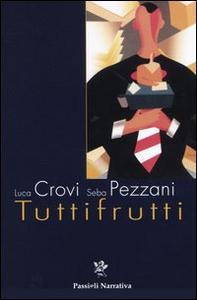 Libro Tuttifrutti. Rock thriller in salsa olandese Luca Crovi , Seba Pezzani