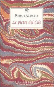 Foto Cover di Le pietre del Cile. Testo spagnolo a fronte, Libro di Pablo Neruda, edito da Passigli
