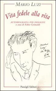 Libro Vita fedele alla vita. Autobiografia per immagini Mario Luzi